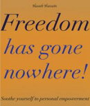 Freedom Has gone Nowhere!: Soothe Yourself To Personal Empowerment