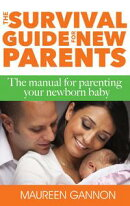The Survival Guide for New Parents - The Manual for Parenting Your Newborn Baby
