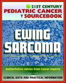 21st Century Pediatric Cancer Sourcebook: Ewing Sarcoma Family of Tumors (Bone, PNET, Extraosseous) - Clinic…