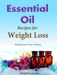 EssentialOilRecipesForWeightLossRelaxingYourWaytoFitness