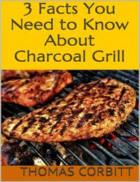 3FactsYouNeedtoKnowAboutCharcoalGrill