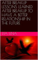 AFTER BREAKUP LESSONS LEARNED AFTER BREAKUP TO HAVE A BETTER RELATIONSHIP IN THE FUTURE