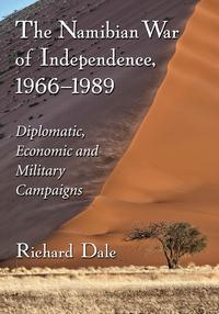 TheNamibianWarofIndependence,1966?1989Diplomatic,EconomicandMilitaryCampaigns