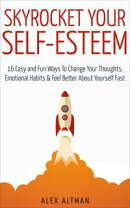 Skyrocket Your Self-Esteem: 16 Easy and Fun Ways To Change Your Thoughts, Emotional Habits and Feel Better A…