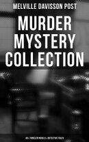 MURDER MYSTERY COLLECTION: 40+ Thriller Novels & Detective Tales (Including Uncle Abner Mysteries, Randolph …