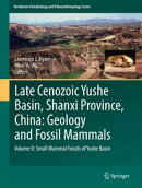 Late Cenozoic Yushe Basin, Shanxi Province, China: Geology and Fossil Mammals