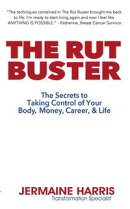 The Rut Buster - The Secrets to Taking Control of Your Body, Money, Career, and Life
