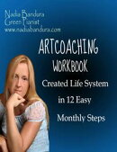 Artcoaching Workbook: Created Life System in 12 Easy Monthly Steps
