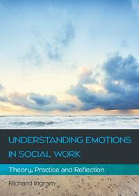 UnderstandingEmotionsInSocialWork:Theory,PracticeAndReflection