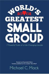 World'sGreatestSmallGroup:SevenPowerfulTraitsofaLife-ChangingLeader