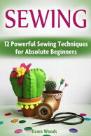 Sewing: 12 Powerful Sewing Techniques for Absolute Beginners