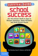 The Survival Guide for School Success: Use Your Brain's Built-In Apps to Sharpen Attention, Battle Boredom, …
