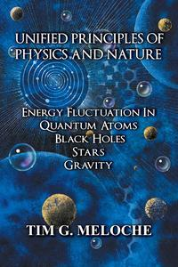 UnifiedPrinciplesofPhysicsandNatureEnergyFluctuationInQuantumAtoms,BlackHoles,Stars,Gravity