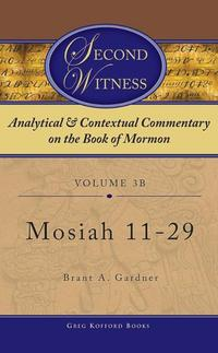SecondWitness:AnalyticalandContextualCommentaryontheBookofMormon:Volume3b-Mosiah11-29