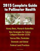 2015 Complete Guide to Pollinator Health: Honey Bees, Monarch Butterflies, New Strategies for Colony Collaps…