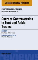 Current Controversies in Foot and Ankle Trauma, An issue of Foot and Ankle Clinics of North America,