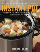 Instant Pot: Your Instant Pot Pressure Cooker Cookbook. Filled with Healthy, Delicious and Quick & Easy Instant Pot Recipes