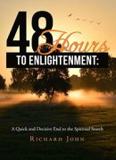48 Hours to Enlightenment: A Quick and Decisive End to the Spiritual Search: Rational and Conclusive Insights Into Ultimate Truth and Living the Sacred Life