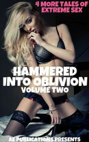Hammered Into Oblivion: Volume Two - 4 More Tales Of Extreme Sex