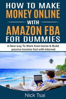 HOW TO MAKE MONEY ONLINE WITH AMAZON FBA FOR DUMMIES A New way to work from home and build passive income fast with internet.
