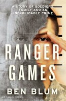 Ranger Games: A Story of Soldiers, Family and an Inexplicable Crime