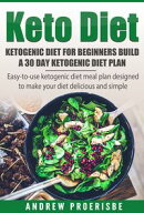 Keto Diet: Ketogenic Diet for Beginners Build A 30 Day Ketogenic Diet Plan (FREE BONUS INCLUDED)