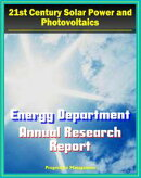21st Century Solar Power and Photovoltaics: Energy Department Solar Energy Technologies Program Annual Repor…