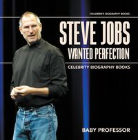 SteveJobsWantedPerfection-CelebrityBiographyBooks|Children'sBiographyBooks