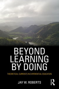 BeyondLearningbyDoingTheoreticalCurrentsinExperientialEducation