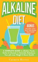 ALKALINE DIET: A Complete Guide to Alkaline Foods, Herbs & Lifestyle to Naturally Rebalance Your pH, Lose We…