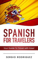 Spanish: For Travelers: Your Guide To Travel with Ease