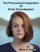 The Phenomenal Imagination Of Emily Groundpepper