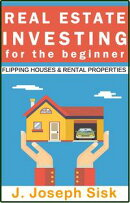 Real Estate Investing A Comprehensive Beginners Guide to start Flipping Houses and Renting Properties