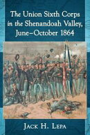 The Union Sixth Corps in the Shenandoah Valley, June?October 1864
