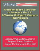 President Nixon's Decision to Renounce the U.S. Offensive Biological Weapons (BW) Program - Anthrax, Virus, …