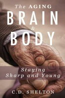The Aging Brain & Body: Staying Sharp and Young