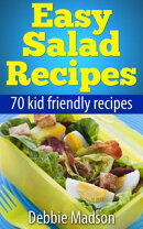Easy Salad Recipes: 70 Kid Friendly Recipes
