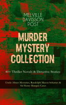 MURDER MYSTERY COLLECTION - 40+ Thriller Novels & Detective Stories: Uncle Abner Mysteries, Randolph Mason S…