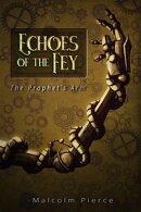 Echoes of the Fey: The Prophet's Arm