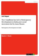 Neo- Gandhism has led to Participatory Development in India post social movement led by Anna Hazare.