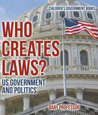 WhoCreatesLaws?USGovernmentandPolitics|Children'sGovernmentBooks