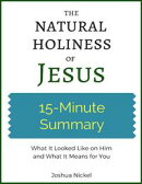 15-Minute Summary: The Natural Holiness of Jesus