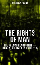 THE RIGHTS OF MAN: The French Revolution ? Ideals, Arguments & Motives