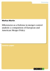 EfficienciesasaDefenseinmergercontrolanalysis:acomparisonofEuropeanandAmericanMergerPolicy