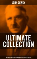 JOHN DEWEY Ultimate Collection ? 40+ Works on Psychology, Education, Philosophy & Politics