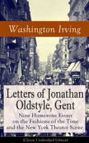 Letters of Jonathan Oldstyle, Gent: Nine Humorous Essays on the Fashions of the Time and the New York Theate…