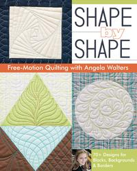 ShapebyShapeFree-MotionQuiltingwithAngelaWalters70+DesignsforBlocks,Backgrounds&Borders
