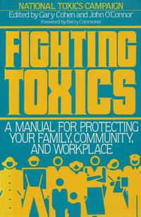 FightingToxicsAManualforProtectingyourFamily,Community,andWorkplace