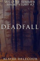 Deadfall (Fellfire Summer Short Story #3)