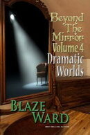 Beyond the Mirror, Volume 4: Dramatic Worlds